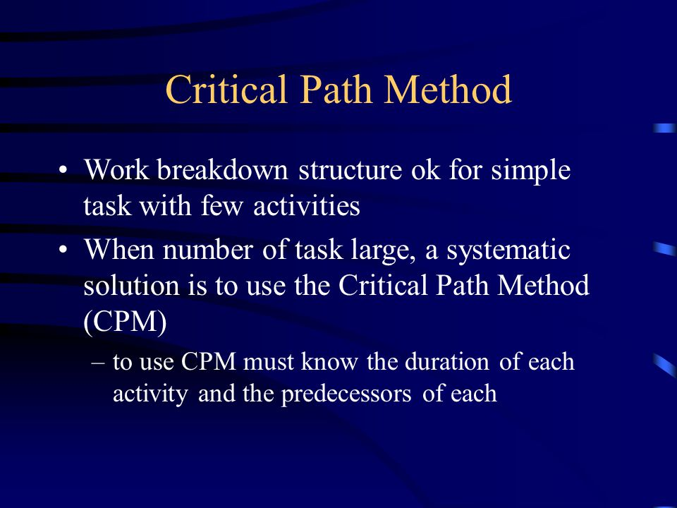 Critical Path Method Work breakdown structure ok for simple task with few activities.