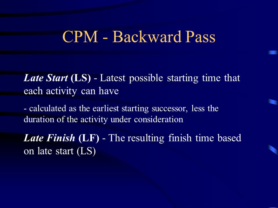CPM - Backward Pass Late Start (LS) - Latest possible starting time that each activity can have.