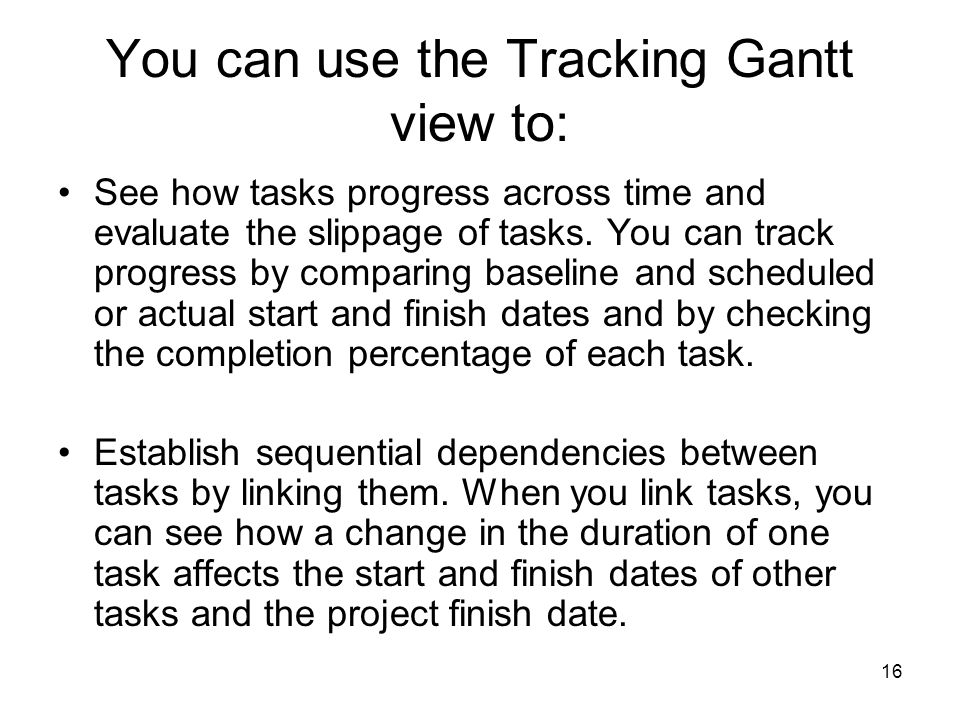 You can use the Tracking Gantt view to: