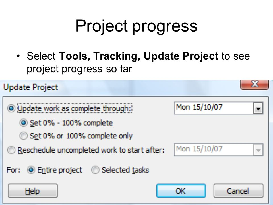 Project progress Select Tools, Tracking, Update Project to see project progress so far