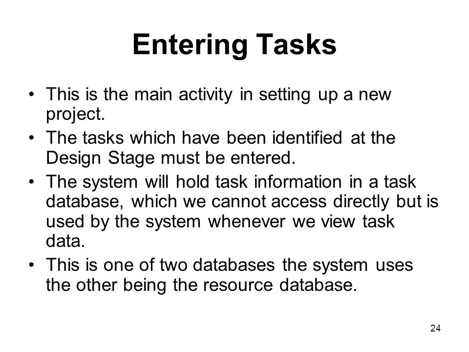 Entering Tasks This is the main activity in setting up a new project.