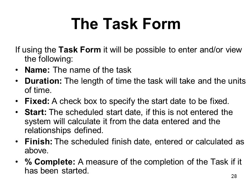 The Task Form If using the Task Form it will be possible to enter and/or view the following: Name: The name of the task.