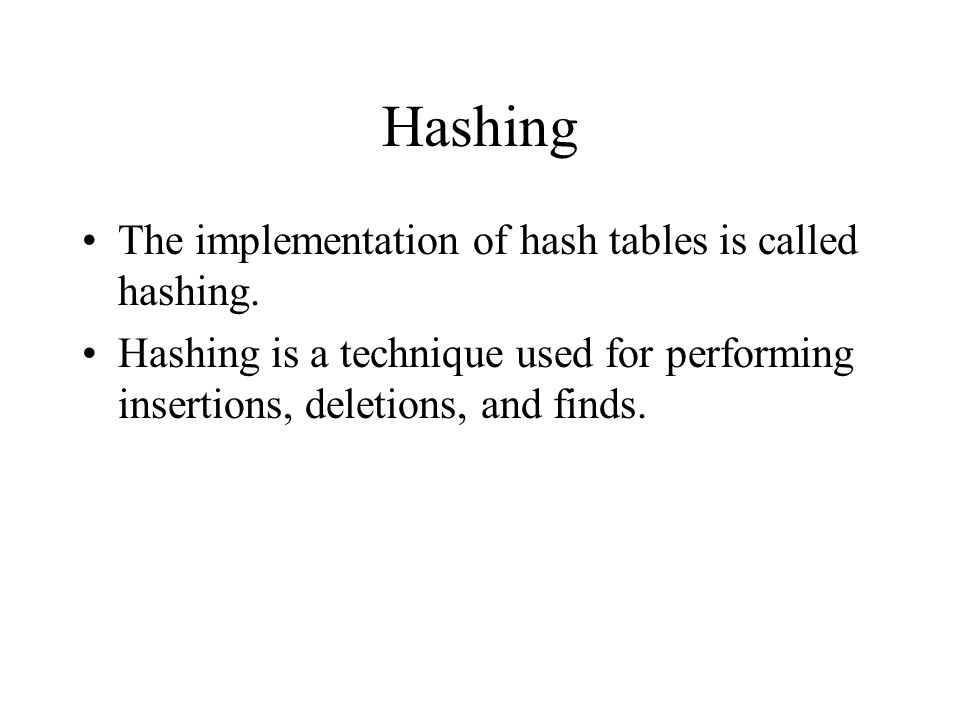 Hashing The implementation of hash tables is called hashing.