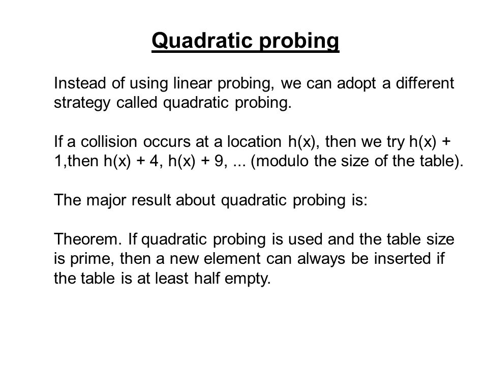 Instead of using linear probing, we can adopt a different