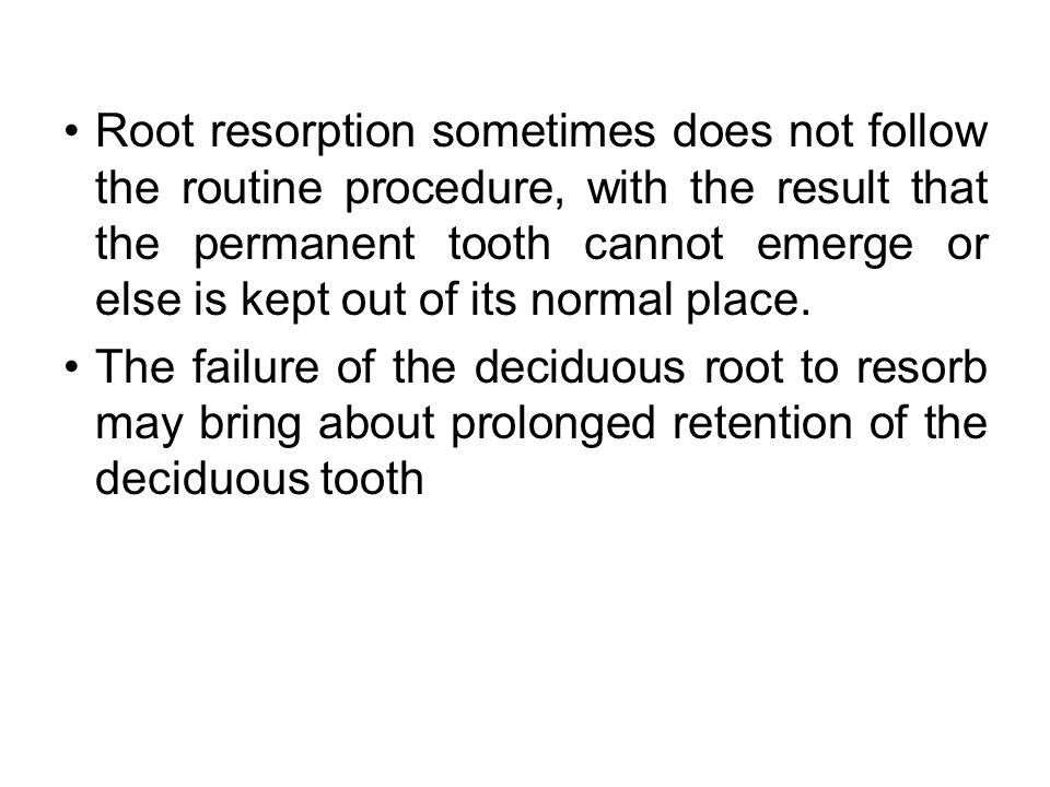 Root resorption sometimes does not follow the routine procedure, with the result that the permanent tooth cannot emerge or else is kept out of its normal place.