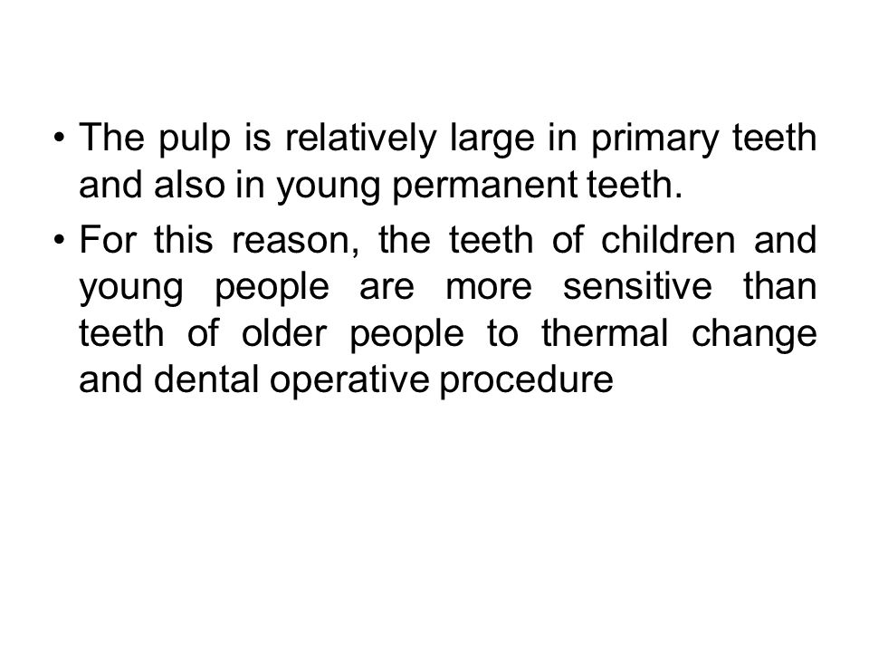 The pulp is relatively large in primary teeth and also in young permanent teeth.