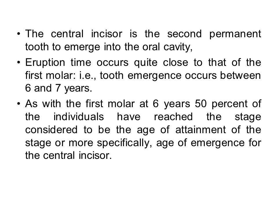 The central incisor is the second permanent tooth to emerge into the oral cavity,