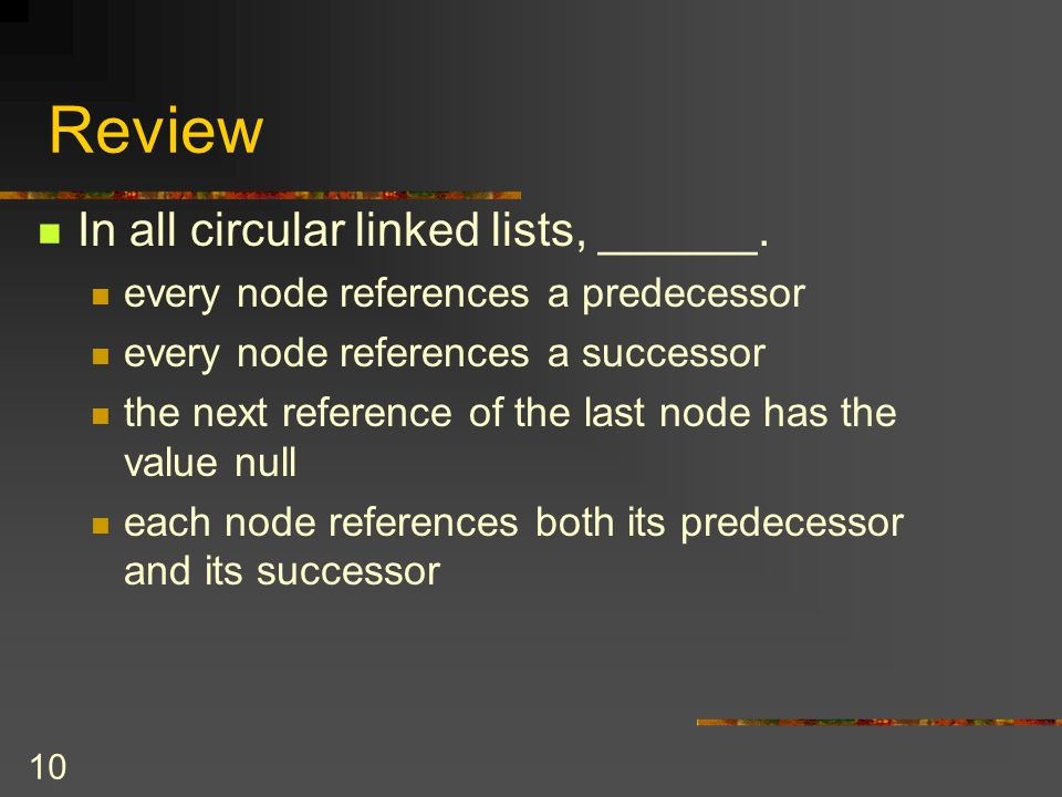 Review In all circular linked lists, ______.