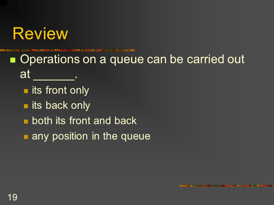 Review Operations on a queue can be carried out at ______.