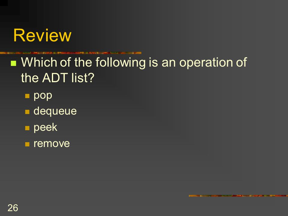 Review Which of the following is an operation of the ADT list pop