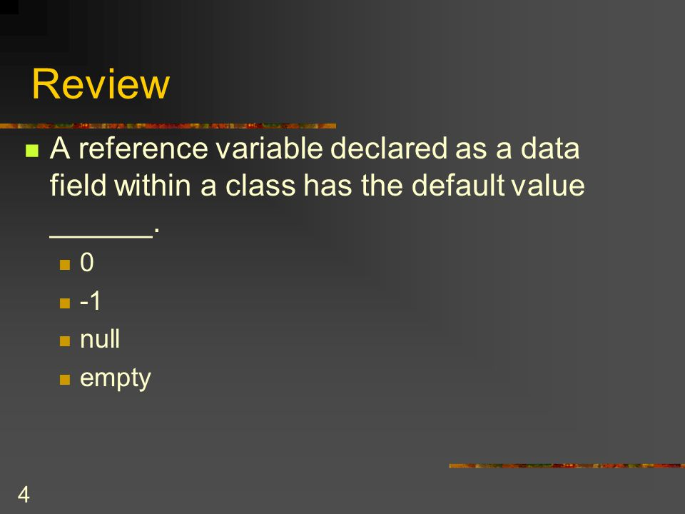 Review A reference variable declared as a data field within a class has the default value ______. -1.