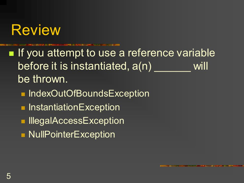 Review If you attempt to use a reference variable before it is instantiated, a(n) ______ will be thrown.