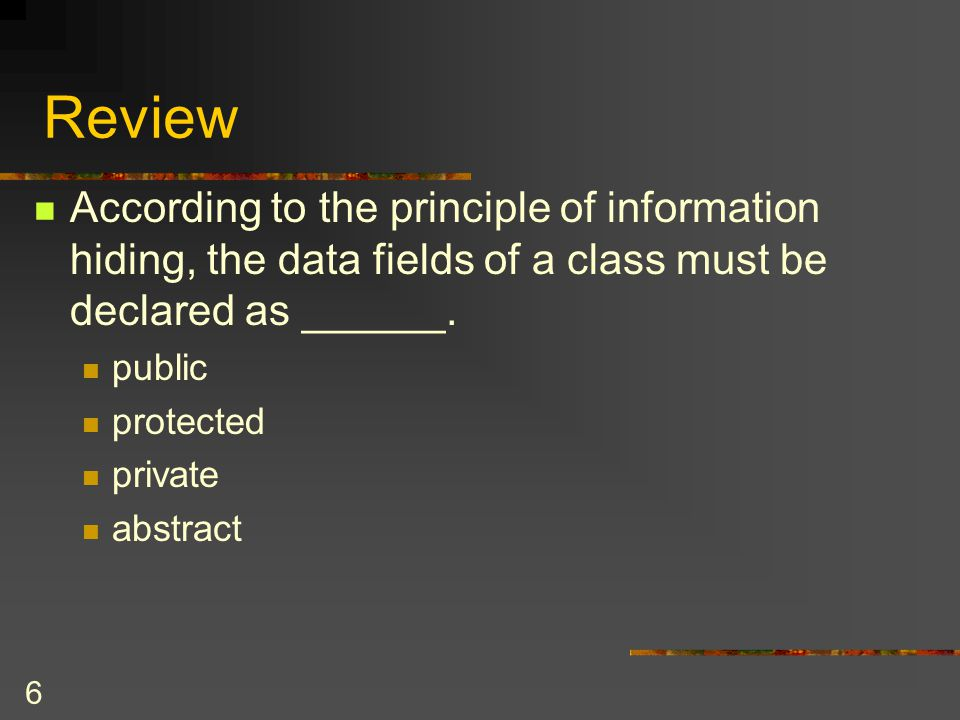 Review According to the principle of information hiding, the data fields of a class must be declared as ______.
