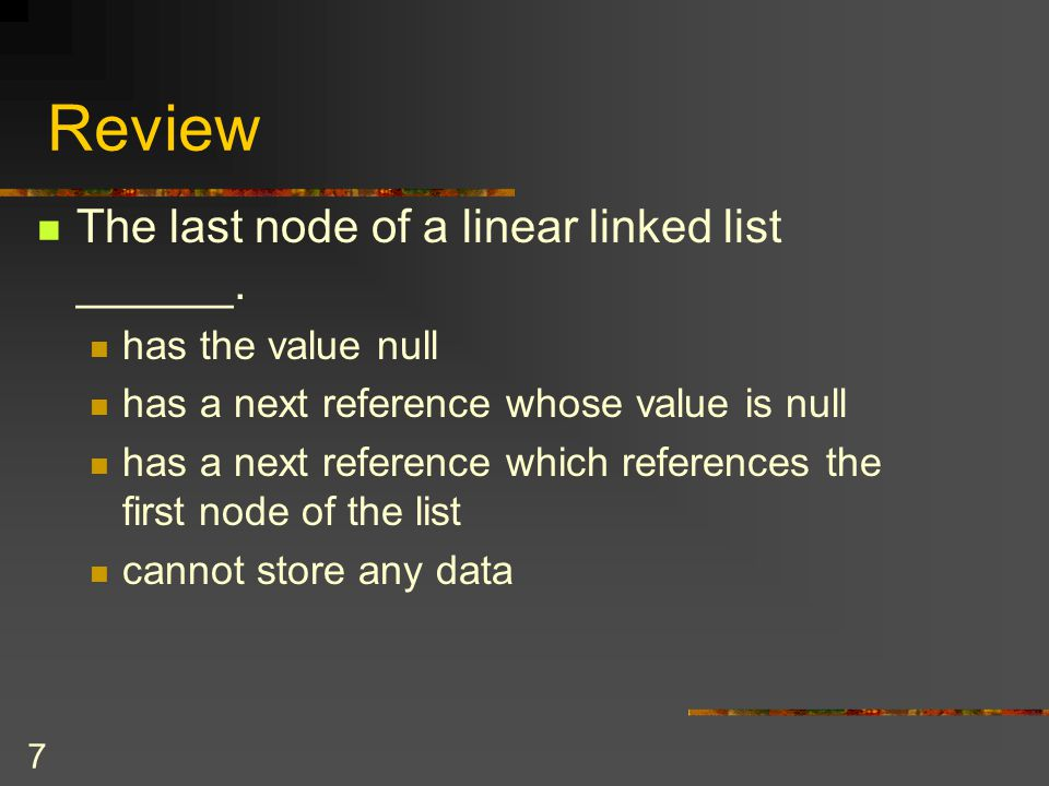 Review The last node of a linear linked list ______.