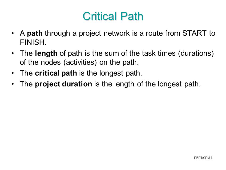 Critical Path A path through a project network is a route from START to FINISH.