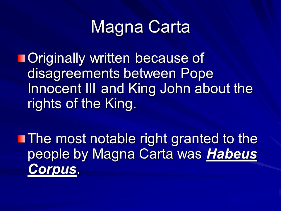Magna Carta Originally written because of disagreements between Pope Innocent III and King John about the rights of the King.