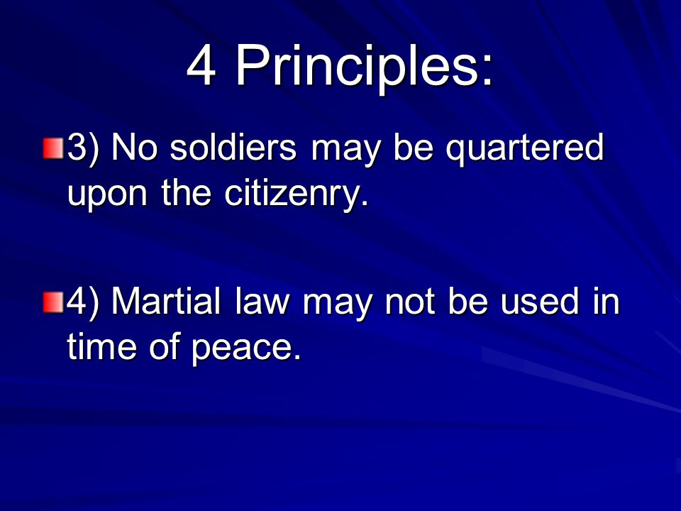 4 Principles: 3) No soldiers may be quartered upon the citizenry.