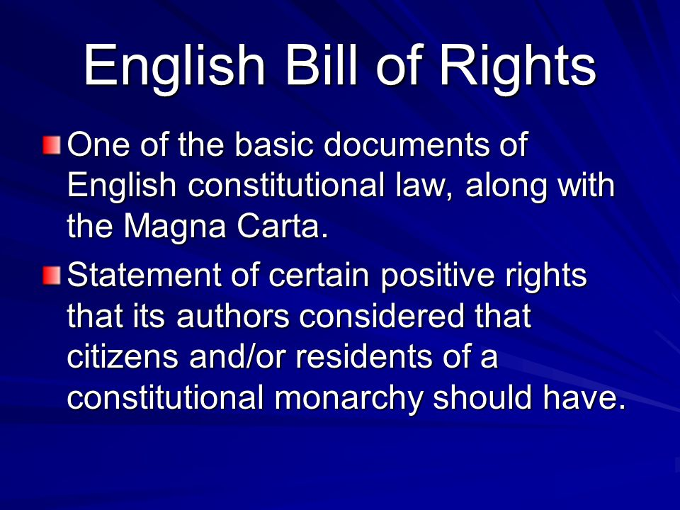 English Bill of Rights One of the basic documents of English constitutional law, along with the Magna Carta.