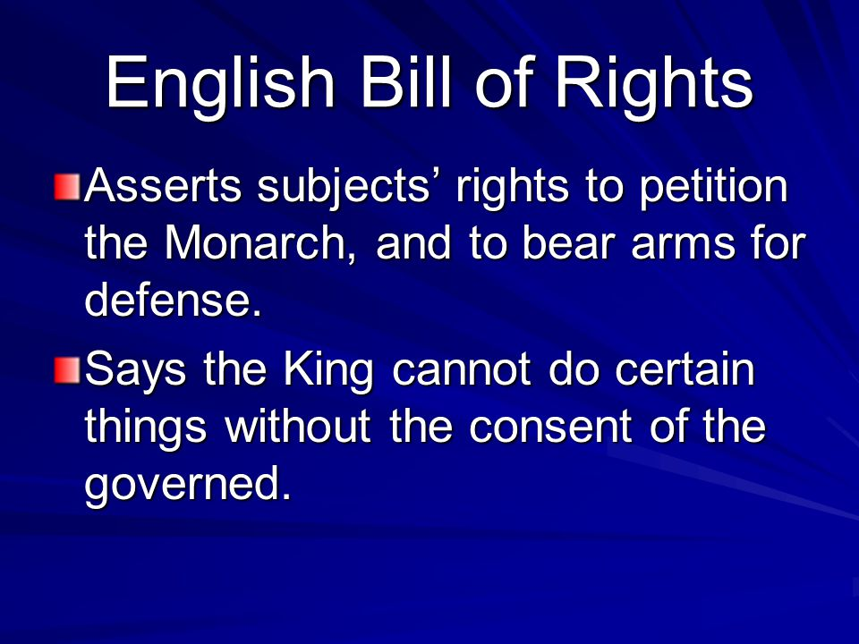 English Bill of Rights Asserts subjects' rights to petition the Monarch, and to bear arms for defense.