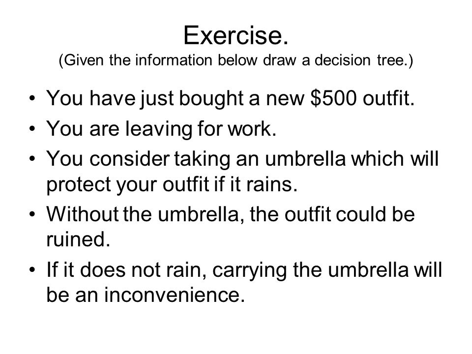 Exercise. (Given the information below draw a decision tree.)