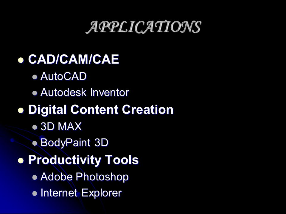 APPLICATIONS CAD/CAM/CAE Digital Content Creation Productivity Tools