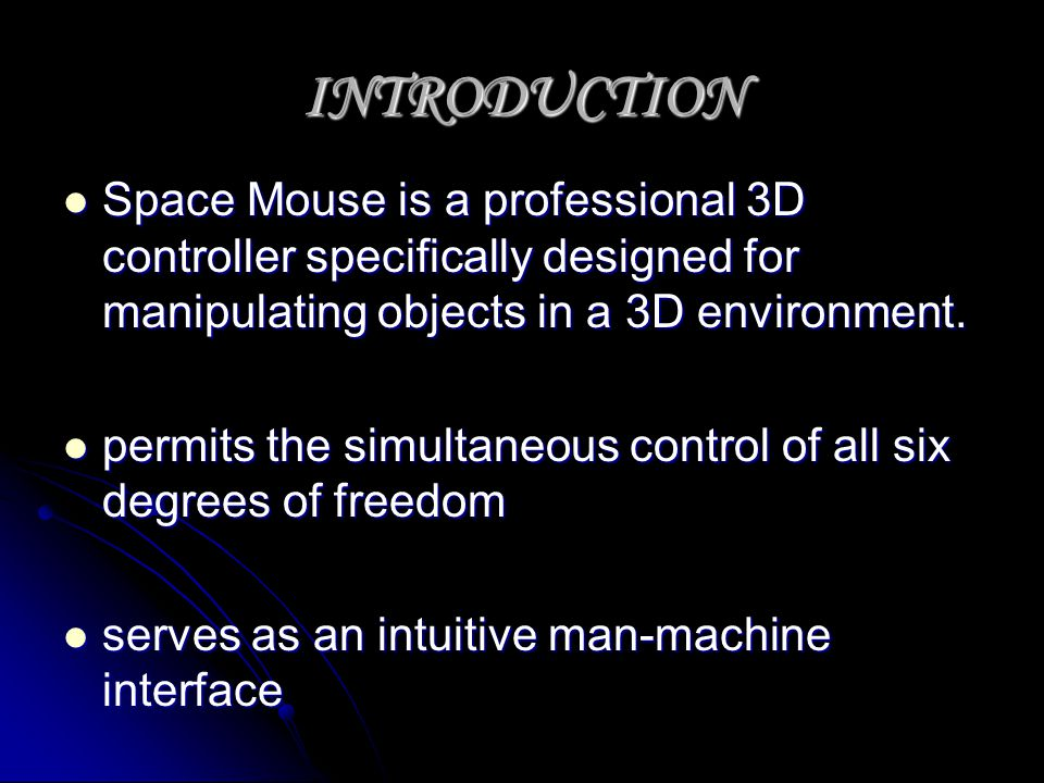 INTRODUCTION Space Mouse is a professional 3D controller specifically designed for manipulating objects in a 3D environment.