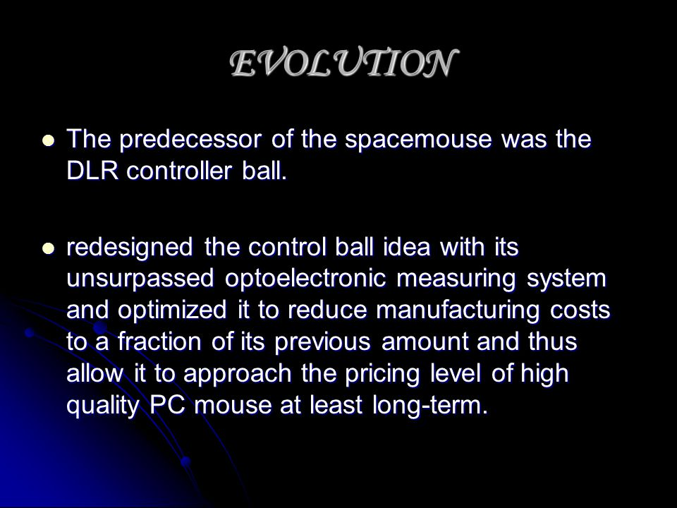 EVOLUTION The predecessor of the spacemouse was the DLR controller ball.
