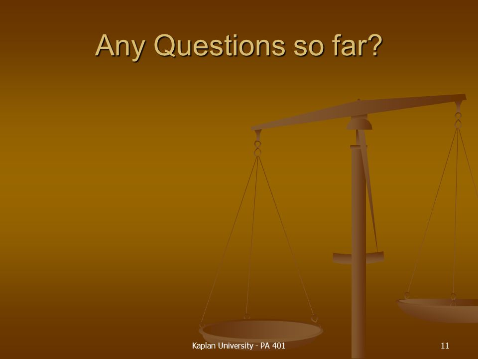 Any Questions so far Kaplan University - PA 401