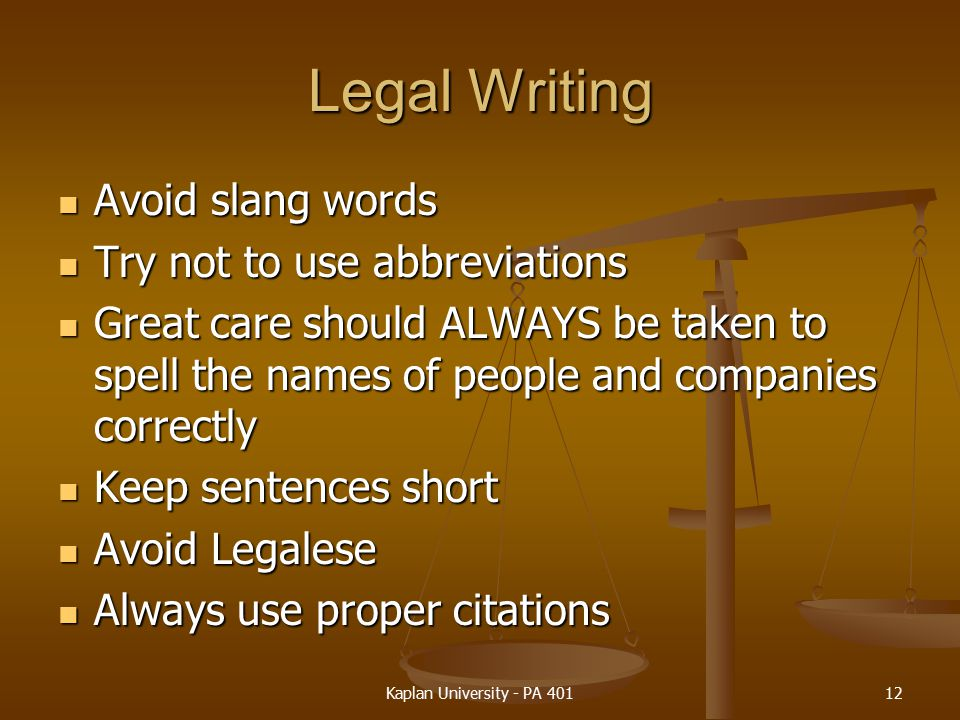 Legal Writing Avoid slang words Try not to use abbreviations