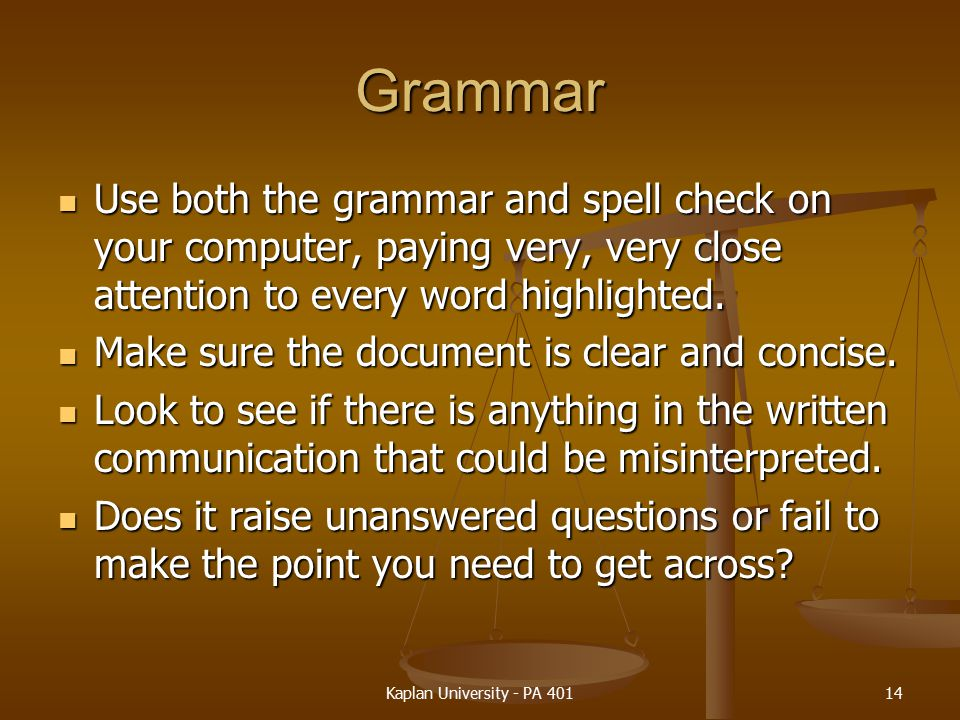 Grammar Use both the grammar and spell check on your computer, paying very, very close attention to every word highlighted.