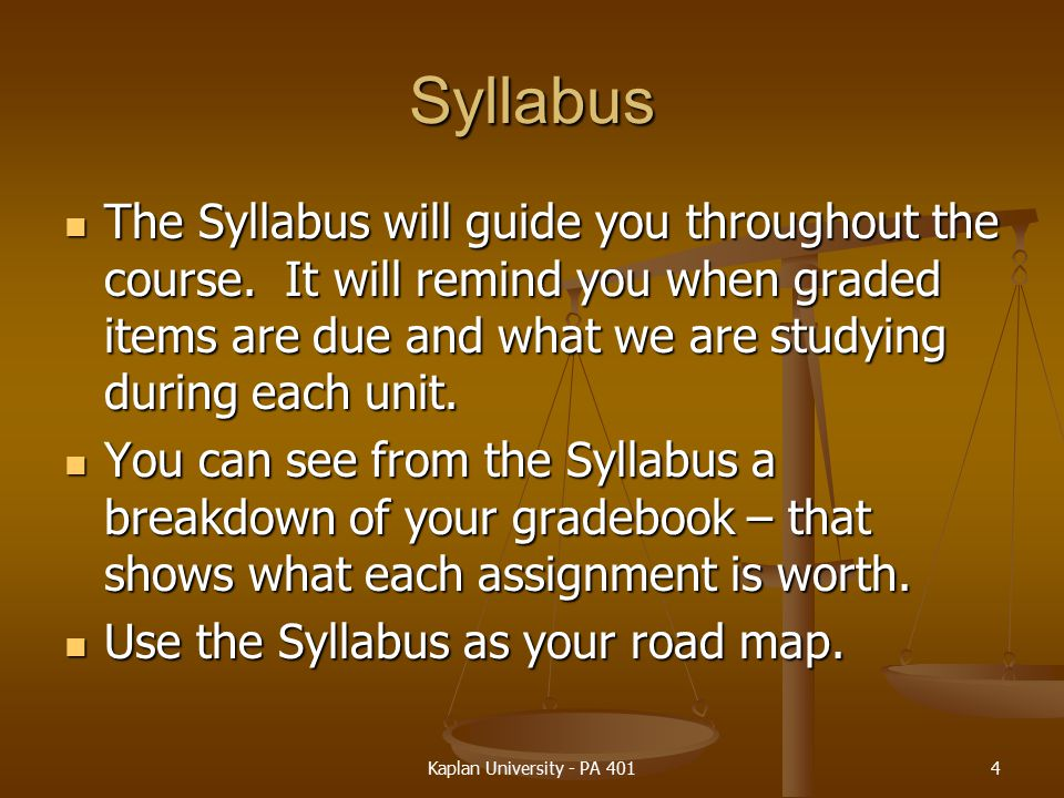 Syllabus The Syllabus will guide you throughout the course. It will remind you when graded items are due and what we are studying during each unit.