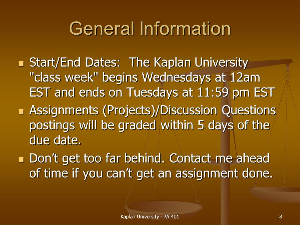 General Information Start/End Dates: The Kaplan University class week begins Wednesdays at 12am EST and ends on Tuesdays at 11:59 pm EST.