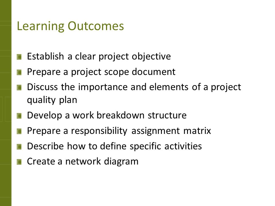Learning Outcomes Establish a clear project objective