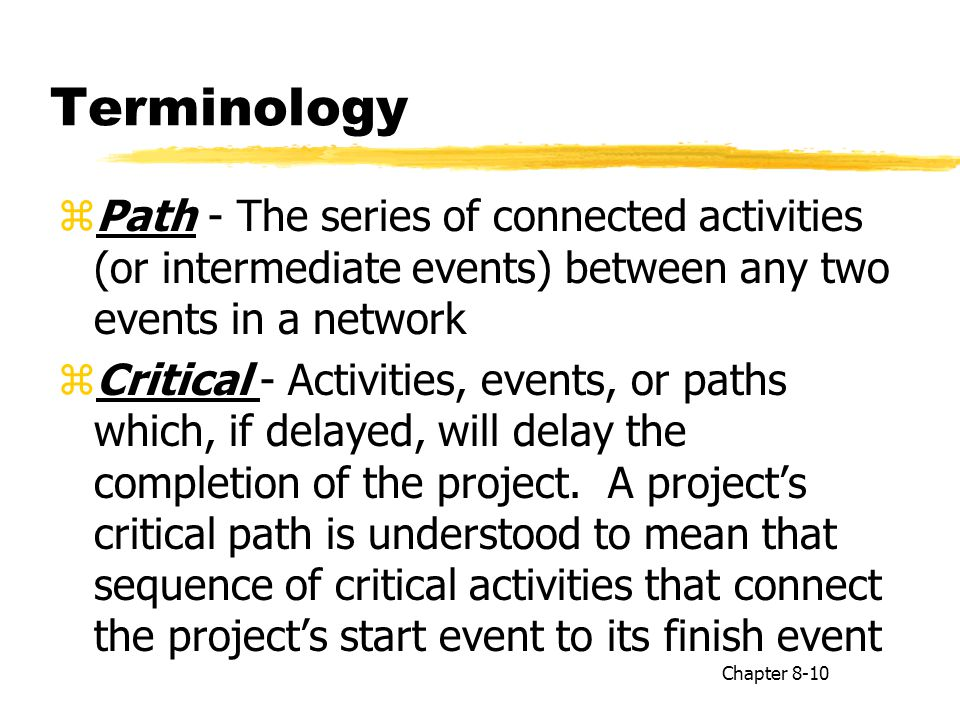 Terminology Path - The series of connected activities (or intermediate events) between any two events in a network.