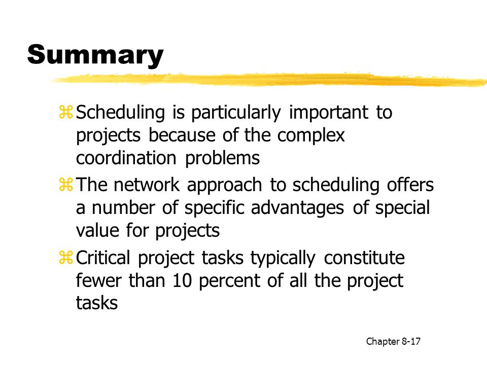 Summary Scheduling is particularly important to projects because of the complex coordination problems.