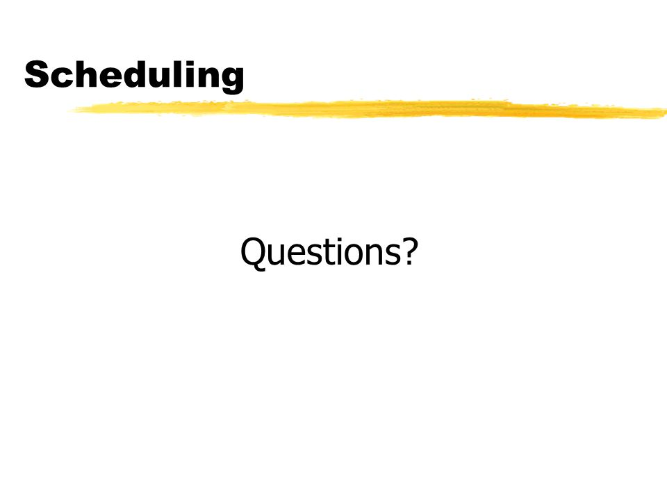 Scheduling Questions