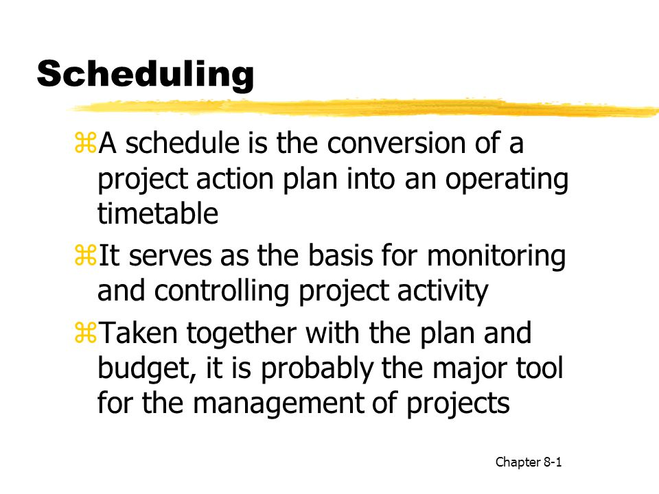 Scheduling A schedule is the conversion of a project action plan into an operating timetable.