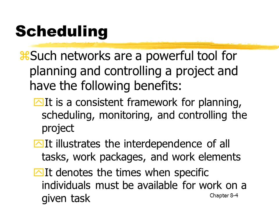 Scheduling Such networks are a powerful tool for planning and controlling a project and have the following benefits: