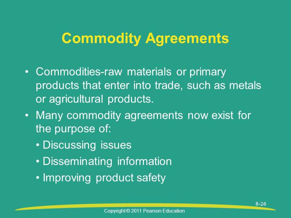 Commodity Agreements Commodities-raw materials or primary products that enter into trade, such as metals or agricultural products.