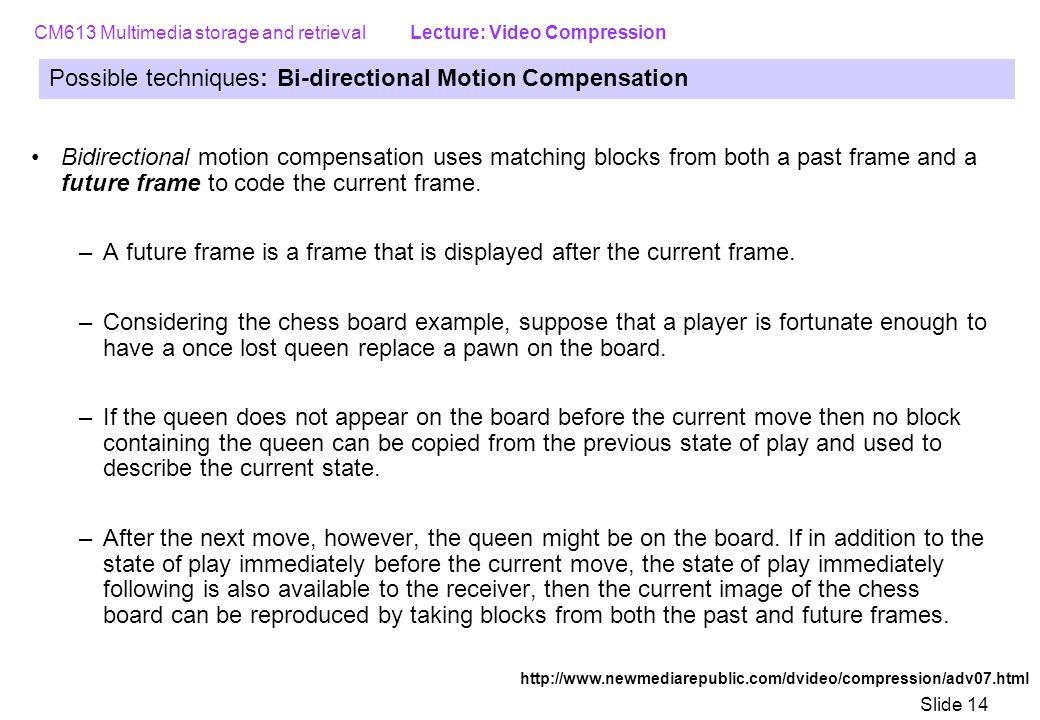 Possible techniques: Bi-directional Motion Compensation
