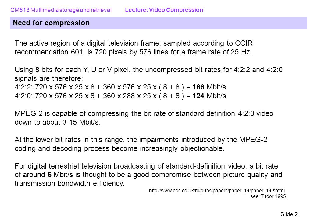 4:2:2: 720 x 576 x 25 x 8 + 360 x 576 x 25 x ( 8 + 8 ) = 166 Mbit/s