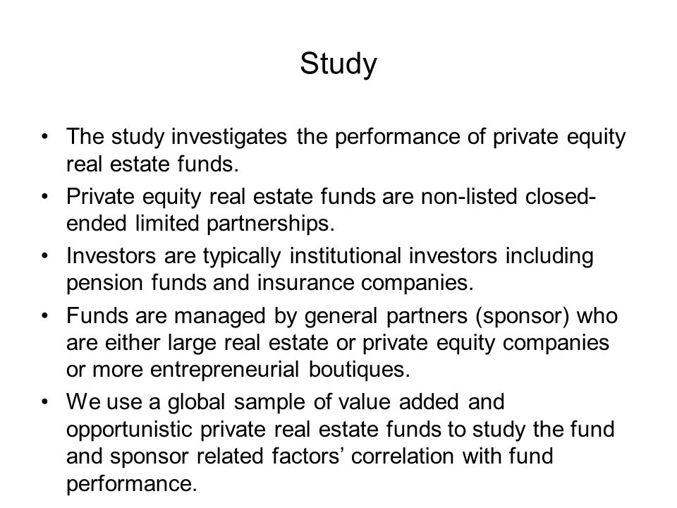 Study The study investigates the performance of private equity real estate funds.