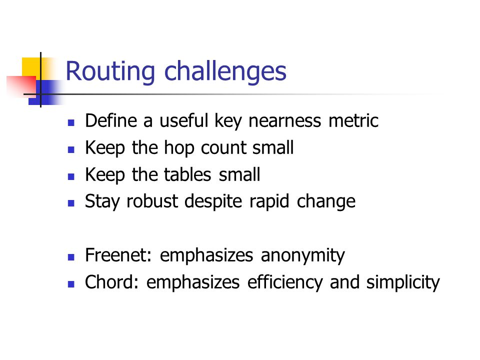 Routing challenges Define a useful key nearness metric