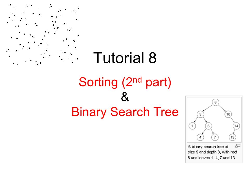 Sorting (2nd part) & Binary Search Tree