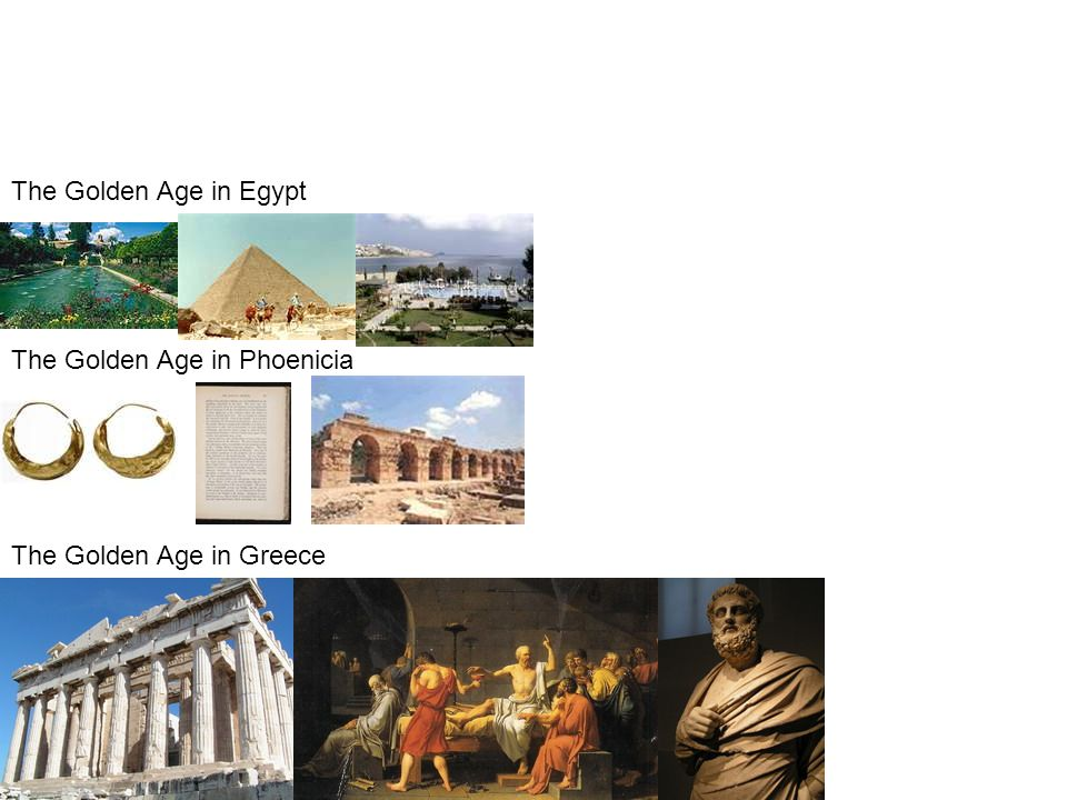 The Golden Age in Egypt The Golden Age in Phoenicia The Golden Age in Greece
