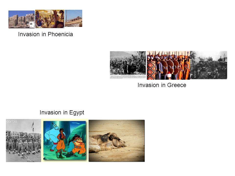 Invasion in Phoenicia Invasion in Greece Invasion in Egypt