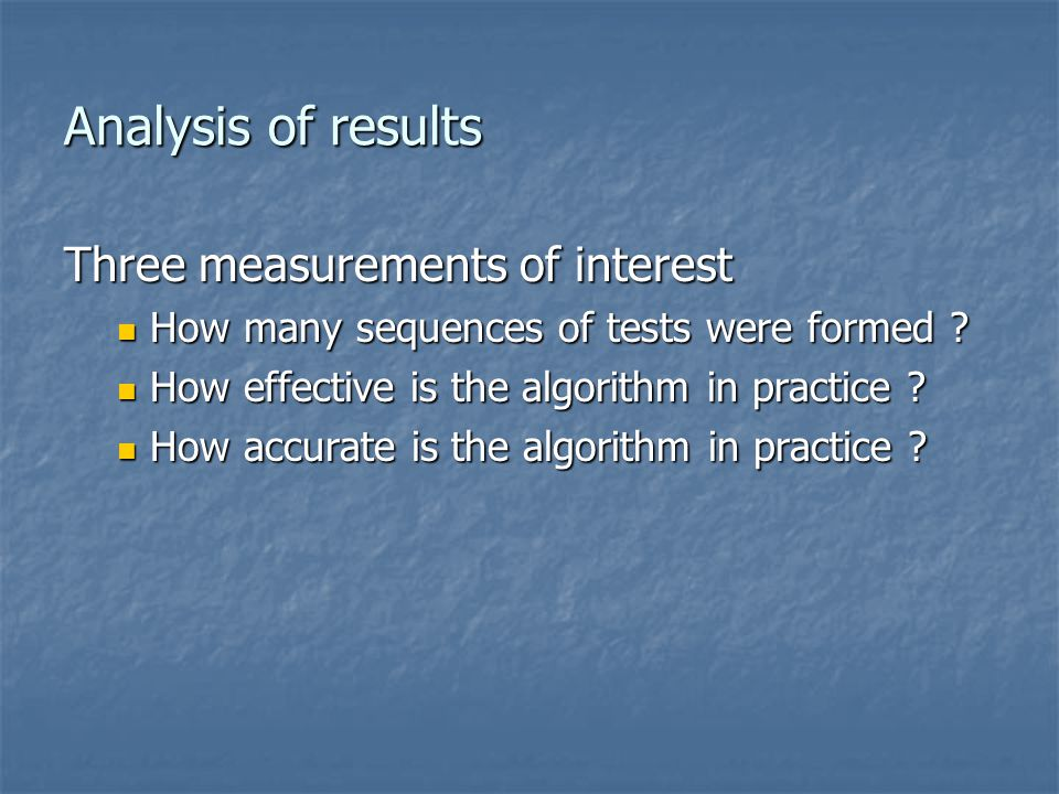 Analysis of results Three measurements of interest
