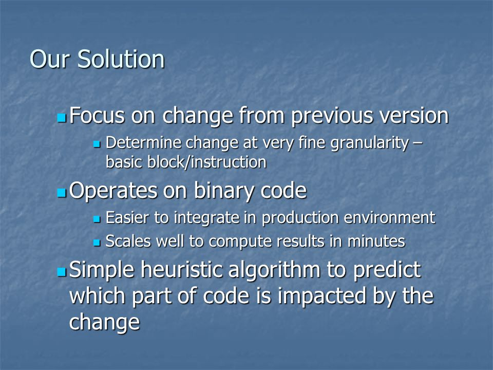 Our Solution Focus on change from previous version