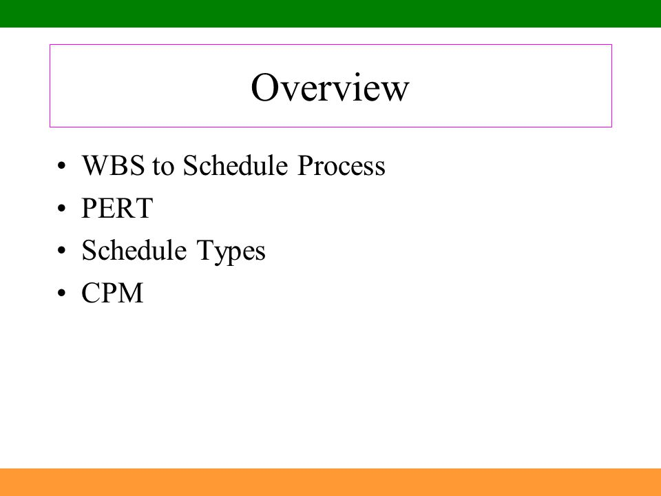 Overview WBS to Schedule Process PERT Schedule Types CPM
