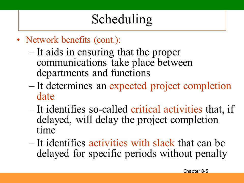 Scheduling Network benefits (cont.): It aids in ensuring that the proper communications take place between departments and functions.